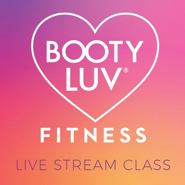 Booty Luv Fitness - Live Stream Class